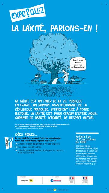 11Cette exposition, support d'échanges et de réflexion, est soutenue par : l'Observatoire de la laïcité, le Ministère de l'éducation nationale (DGESCO, Académie de Créteil et Académie de Lyon), le Ministère de la Justice, la DRJSCS (Auvergne-Rhône-Alpes et Hauts-de-France) et la Préfecture de Seine-Saint-Denis.